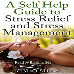 A Self Help Guide to Stress Relief and Stress Management | Kim O'Shea