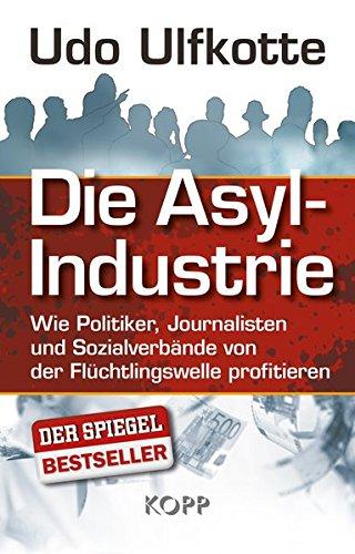 Die Asyl-Industrie Gebundenes Buch – 23. September 2015 Udo Ulfkotte Kopp Verlag 3864452457 Bildung / Politische Bildung