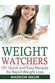 Weight Watchers: 101 Quick and Easy Recipes for Rapid Weight Loss