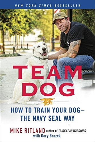 Team Dog: How to Train Your Dog--the Navy SEAL Way cover