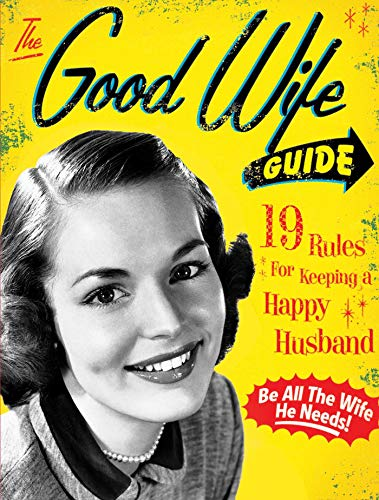 The Good Wife Guide: 19 Rules for Keeping a Happy Husband (Guide A A Marriage Short Happy To)