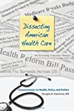 Dissecting American Health Care, Douglas B. Kamerow, 1934831069