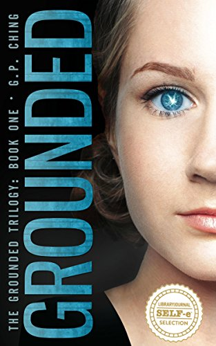 Grounded (The Grounded Trilogy Book 1) by [Ching, G. P.]