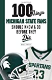 100 Things Michigan State Fans Should Know and Do Before They Die, Michael Emmerich, 1600787894
