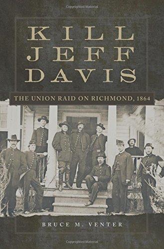 Kill Jeff Davis: The Union Raid on Richmond, 1864 (Campaigns and Commanders Series)