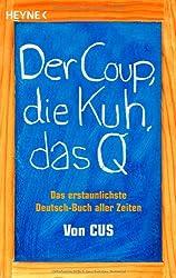 Der Coup, die Kuh, das Q: Das erstaunlichste Deutsch-Buch aller Zeiten