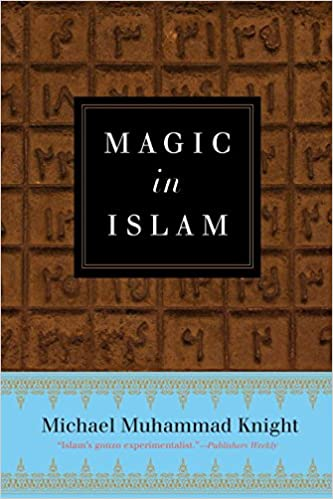 Review: MAGIC IN ISLAM by Michael Muhammad Knight | Technoccult