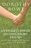 My Dearest Enemy, My Dangerous Friend: Making and Breaking Sibling Bonds