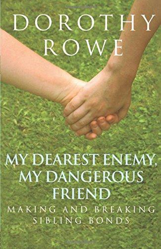 My Dearest Enemy, My Dangerous Friend: Making and Breaking Sibling ...