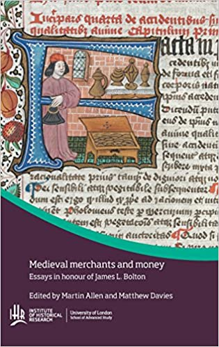 medieval merchants and money essays in honour of james l bolton medieval merchants and money essays in honour of james l bolton conference series martin allen davies matthew 9781909646162 com books