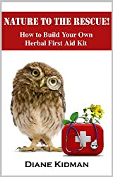 Nature to the Rescue! How to Build Your Own Herbal First Aid Kit (Herbs Gone Wild! Book 5) (English Edition)