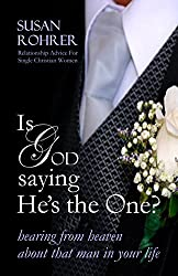 IS GOD SAYING HE'S THE ONE? - Relationship Advice for Single Christian Women: Hearing from Heaven about That Man in Your Life
