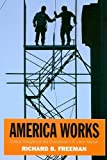 America Works: The Exceptional U. S. Labor Market (Russell Sage Foundation Centennial Volumes), Richard B. Freeman, 0871543265
