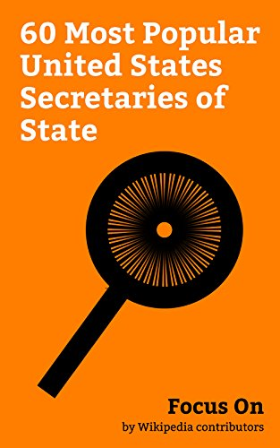 Focus On: 60 Most Popular United States Secretaries of State: Rex Tillerson, Hillary Clinton, Thomas Jefferson, Henry Kissinger, United States Secretary ... Rice, John Kerry, James Buchanan, etc.