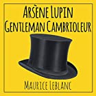 Arsène Lupin, gentleman cambrioleur | Livre audio Auteur(s) : Maurice Leblanc Narrateur(s) : Cyril Godefroy