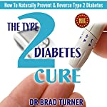 The Type 2 Diabetes Cure: How To Naturally Prevent and Reverse Type 2 Diabetes  | Dr. Brad Turner
