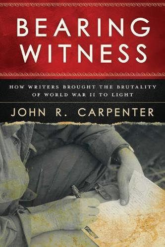 Bearing Witness: How Writers Brought the Brutality of World War II to Light by Skyhorse Publishing