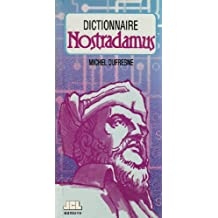 Dictionnaire Nostradamus: Définitions, fréquence et contextes des six mille mots contenus dans les Centuries (édition 1605) de Nostradamus