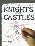 How to Draw Knights and Castles, Mark Bergin, 144884522X