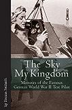 Sky My Kingdom: Memoirs of the Famous German World War II Test Pilot (Vintage Aviation Series)