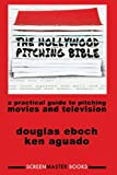 The Hollywood Pitching Bible, Douglas Eboch and Ken Aguado, 1490367144