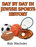 Day by Day in Jewish Sports History, Robert Wechsler, 0881259691
