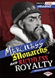 Merciless Monarchs and Ruthless Royalty, Miriam Aronin, 1467706078