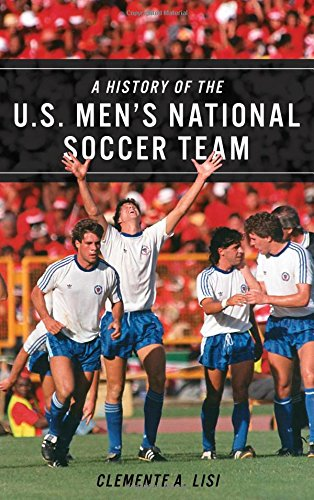 A History of the U.S. Men's National Soccer Team: Lisi, Clemente A ...