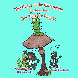 The Dance of the Caterpillars (Bilingual German-English)