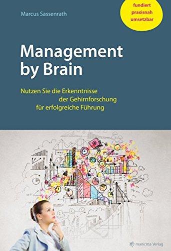 Management by Brain: Nutzen Sie die Erkenntnisse der Gehirnforschung für erfolgreiche Führung