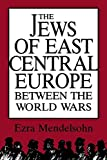 The Jews of East Central Europe between the World Wars (A Midland Book) by Ezra Mendelsohn (1987-08-22)
