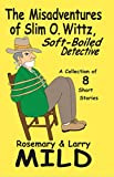 img - for The Misadventures of Slim O. Wittz, Soft-Boiled Detective book / textbook / text book