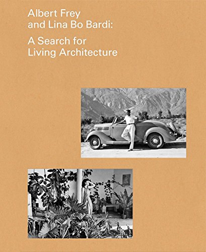 (Albert Frey and Lina Bo Bardi: A Search for Living Architecture)