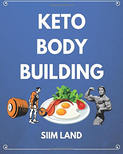 Download Keto Bodybuilding: Build Lean Muscle and Burn Fat at the Same Time by Eating a Low Carb Ketogenic Bodybuilding Diet and Get the Physique of a Greek God PDF