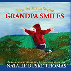 Grandpa Smiles: An inspirational oil painting picture book about loss (Natalie's Art in Stories) (Volume 1)