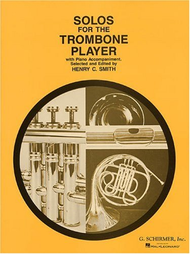 (Solos for the Trombone Player With Piano Accompaniment (Schirmer's Solos))