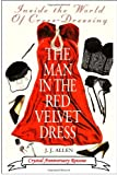 img - for The Man In The Red Velvet Dress: Inside The World Of Cross-Dressing book / textbook / text book