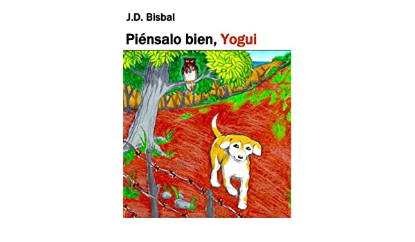 Amazon.com: Piénsalo Bien, Yogui (Spanish Edition) eBook: J.D. Bisbal, Luis Felipe Meléndez: Kindle Store