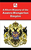A Short History of the Austro-Hungarian Empire (Illustrated)