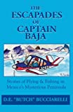 Search : The Escapades of Captain Baja: Stories of Flying & Fishing in Mexico's Mysterious Peninsula