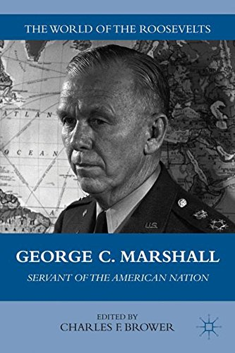 George C. Marshall: Servant of the American Nation (The World of the Roosevelts)