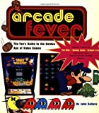 Arcade Fever The Fan's Guide To The Golden Age Of Video Games