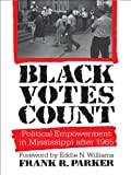 Front cover for the book Black Votes Count: Political Empowerment in Mississippi After 1965 by Frank R. Parker