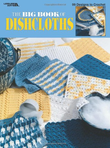 The Big Book Of Dishcloths  (Leisure Arts #3027) ()