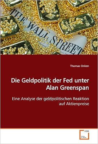 Book Die Geldpolitik der Fed unter Alan Greenspan: Eine Analyse der geldpolitischen Reaktion auf Aktienpreise