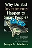 Why Do Bad Investments Happen to Smart People?: The Very Little Book of Investing for Physicians, Attorneys, Scientists, Teachers, and Other Professionals