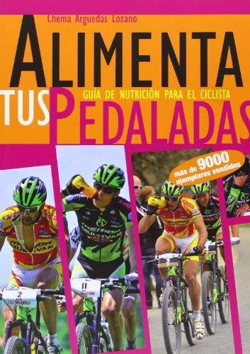 Descargar Libro Alimenta Tus Pedaladas - Guia De Nutricion Para El Ciclista Jose Maria Arguedas Lozano