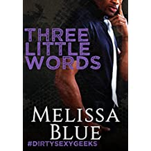Three Little Words (#dirtysexygeeks Book 4)