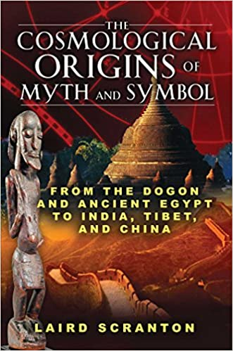 The Cosmological Origins Of Myth And Symbol From The Dogon And