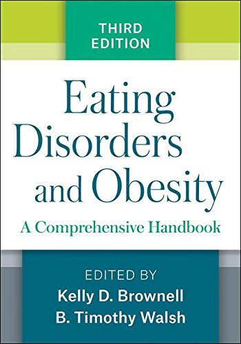 Eating Disorders and Obesity, Third Edition: A Comprehensive Handbook by The Guilford Press